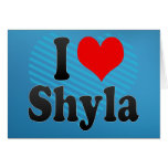I love Shyla Card