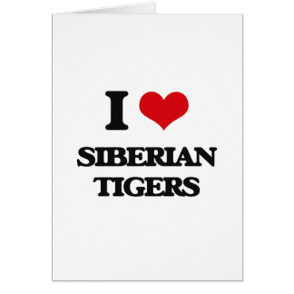 I love Siberian Tigers Greeting Cards