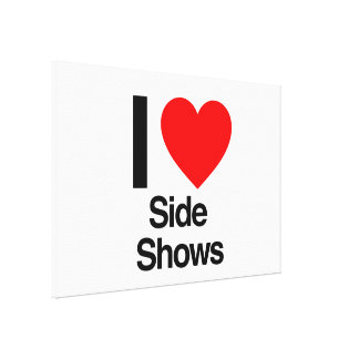 i love side shows stretched canvas prints