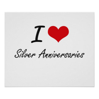 I Love Silver Anniversaries Poster