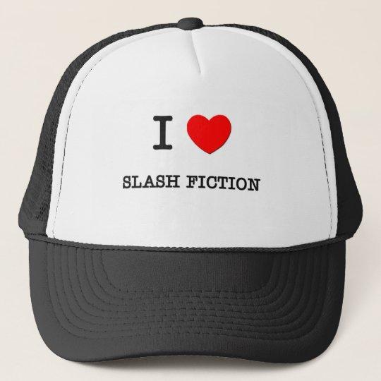 I LOVE SLASH FICTION TRUCKER HAT