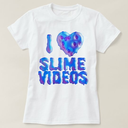 I Love Slime Videos T-shirt