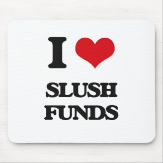 I love Slush Funds Mouse Pad
