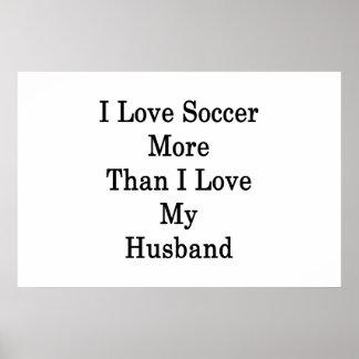 I Love Soccer More Than I Love My Husband Print