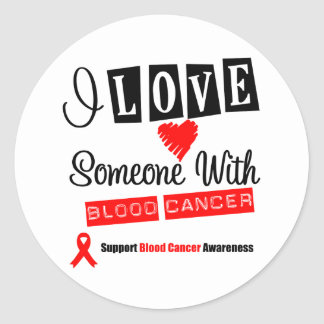 I Love Someone With Blood Cancer Round Sticker