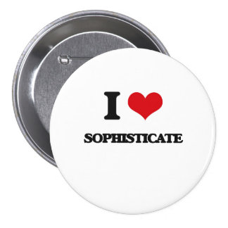 I love Sophisticate 3 Inch Round Button