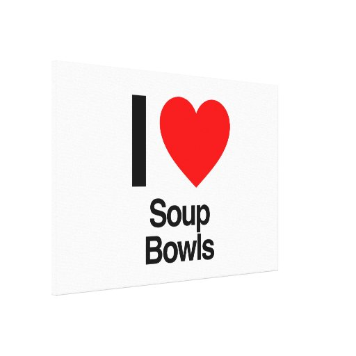 i love soup bowls stretched canvas print