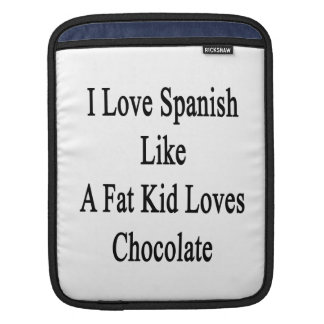I Love Spanish Like A Fat Kid Loves Chocolate Sleeves For iPads