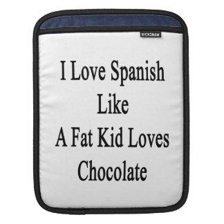 I Love Spanish Like A Fat Kid Loves Chocolate Sleeves For iPads