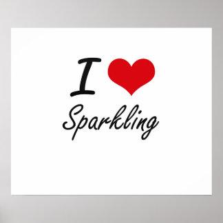 I love Sparkling Poster