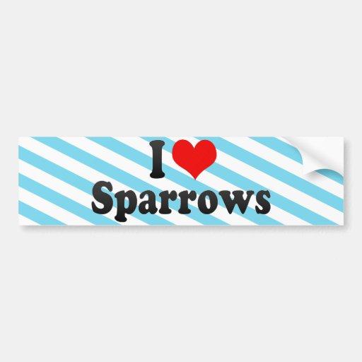I Love Sparrows Bumper Stickers