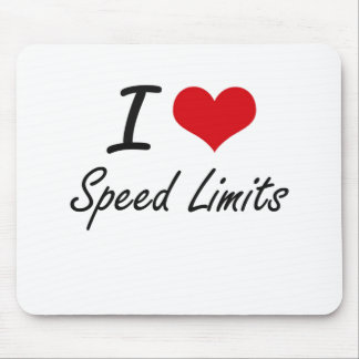 I love Speed Limits Mouse Pad