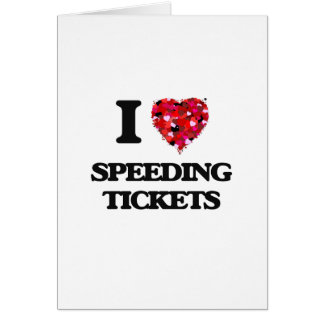 I love Speeding Tickets Greeting Card