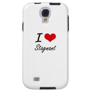 I love Stagnant Galaxy S4 Case