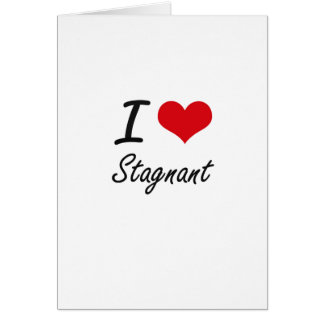 I love Stagnant Greeting Card