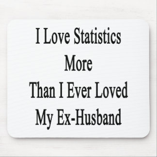 I Love Statistics More Than I Ever Loved My Ex Hus Mousepad