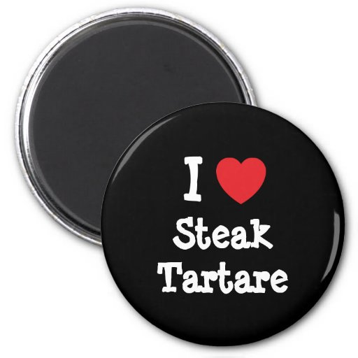 I love Steak Tartare heart T-Shirt Fridge Magnets
