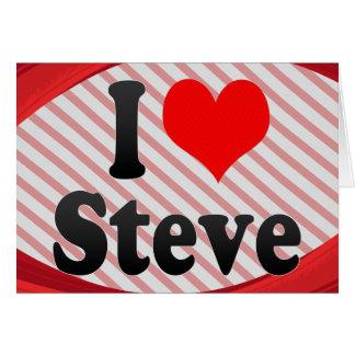 I love Steve Greeting Cards