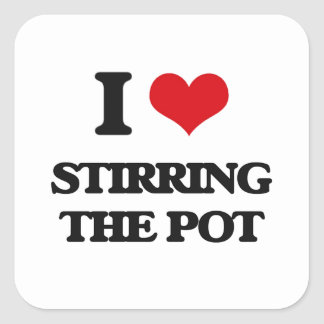 I love Stirring The Pot Square Sticker