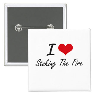 I love Stoking The Fire 15 Cm Square Badge