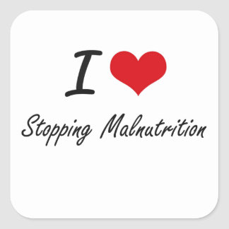 I Love Stopping Malnutrition Square Sticker