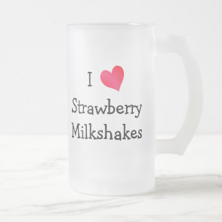 I Love Strawberry Milkshakes Frosted Glass Beer Mug