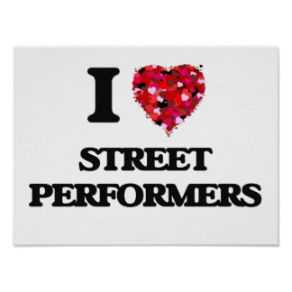 I love Street Performers Poster