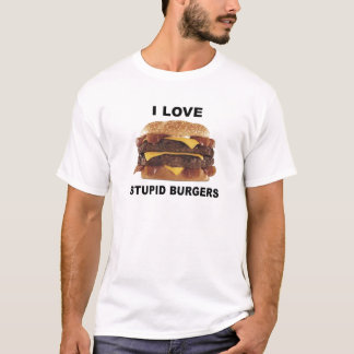 I LOVE STUPID BURGERS - t-shirt