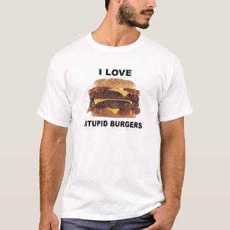 I LOVE STUPID BURGERS - t-shirt