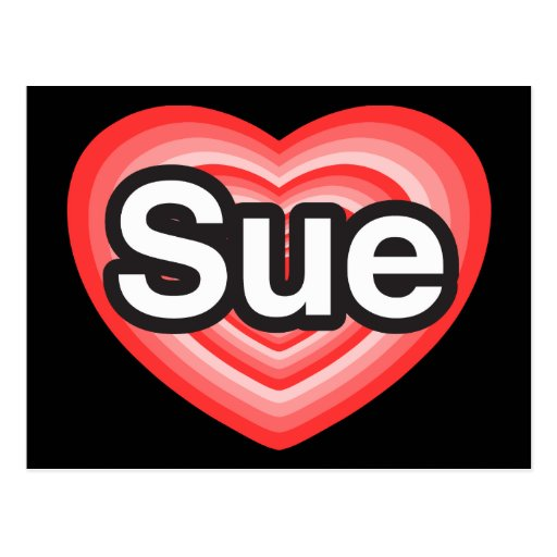 I love Sue. I love you Sue. Heart Post Cards