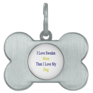 I Love Sweden More Than I Love My Dog Pet Name Tag