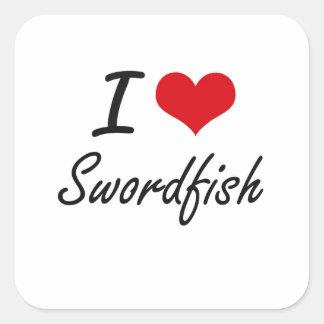 I Love Swordfish artistic design Square Sticker