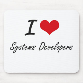I love Systems Developers Mouse Pad