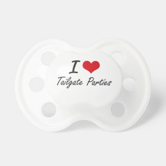 I love Tailgate Parties Baby Pacifier