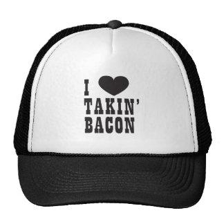 I Love Takin Bacon Hats