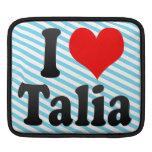 I love Talia iPad Sleeve