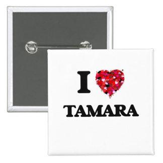 I Love Tamara 15 Cm Square Badge