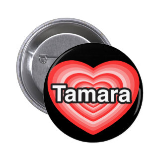 I love Tamara. I love you Tamara. Heart 6 Cm Round Badge