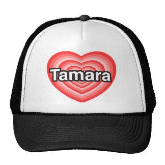 I love Tamara. I love you Tamara. Heart Cap