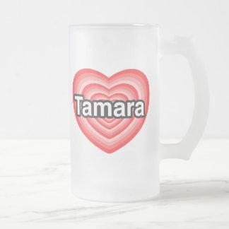 I love Tamara. I love you Tamara. Heart Frosted Glass Beer Mug