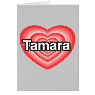 I love Tamara. I love you Tamara. Heart Greeting Card