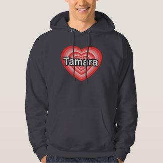 I love Tamara. I love you Tamara. Heart Hoodie