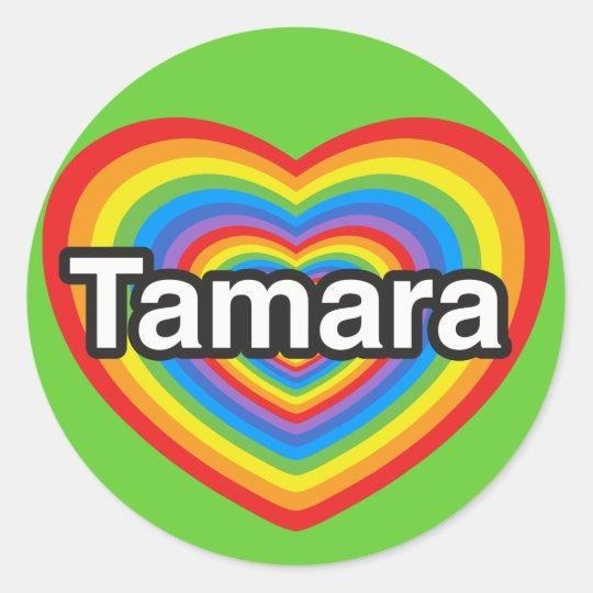 I love Tamara. I love you Tamara. Heart Round Sticker
