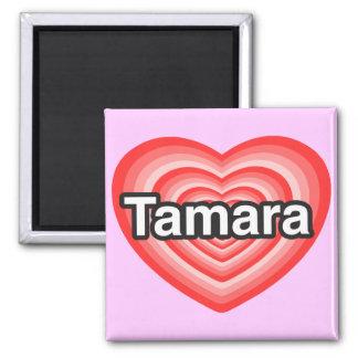 I love Tamara. I love you Tamara. Heart Square Magnet