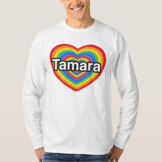 I love Tamara. I love you Tamara. Heart T-Shirt