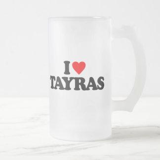 I LOVE TAYRAS COFFEE MUG