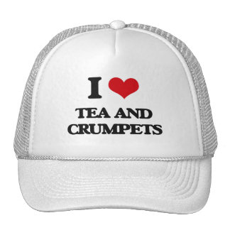 I love Tea And Crumpets Trucker Hat
