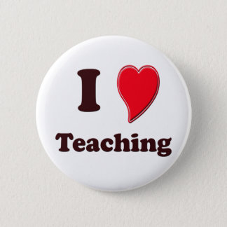 I Love Teaching 6 Cm Round Badge