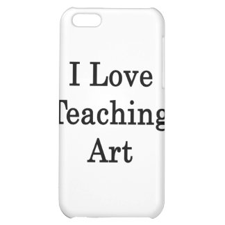 I Love Teaching Art iPhone 5C Covers