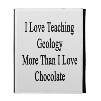 I Love Teaching Geology More Than I Love Chocolate iPad Cases